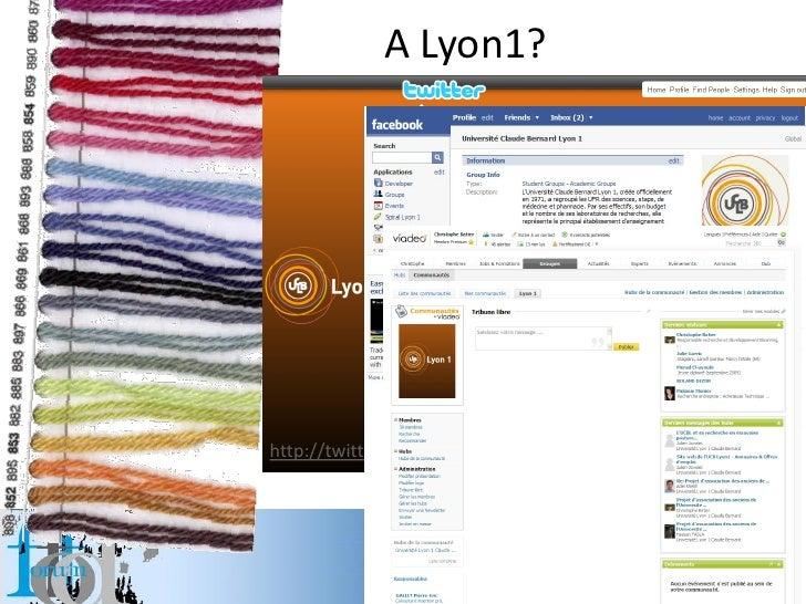A Lyon1?     http://twitter.com/univ_lyon1                    Christophe Batier Strasbourg Janvier2010