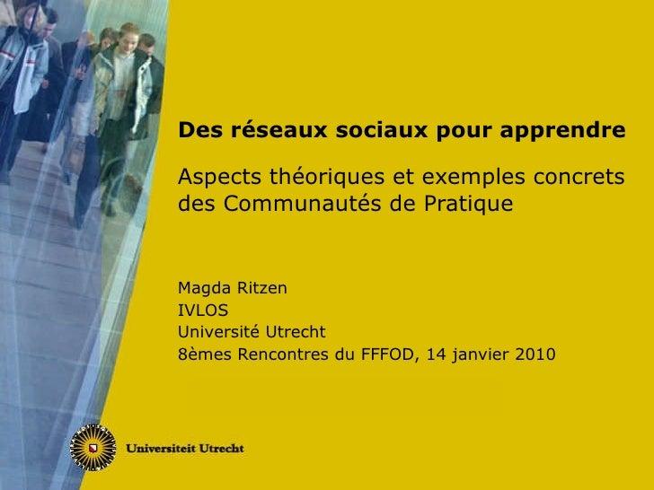 Des réseaux sociaux pour apprendre Aspects théoriques et exemples concrets des Communautés de Pratique Magda Ritzen IVLOS ...