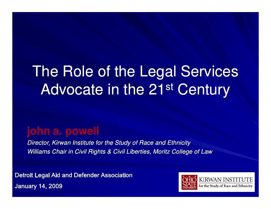 The Role of the Legal Services       Advocate in the 21 st Century    john a. powell    Director,    Director Kirwan Insti...