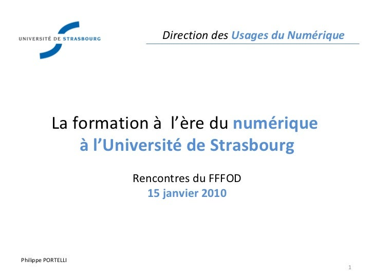 Direction des  Usages du Numérique Philippe PORTELLI La formation à  l'ère du  numérique  à l'Université de Strasbourg Ren...