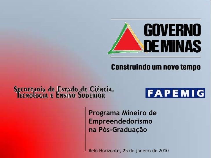 Programa Mineiro de Empreendedorismo na Pós-GraduaçãoBelo Horizonte, 18 de janeiro de 2010<br />