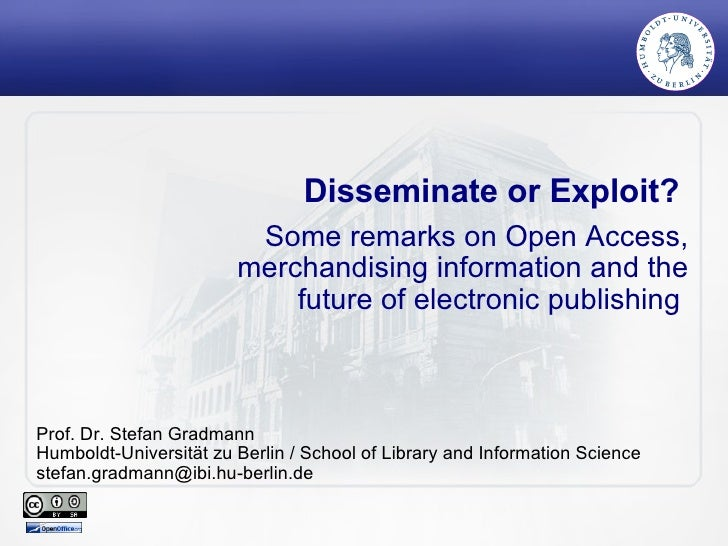 Disseminate or Exploit?  Some remarks on Open Access, merchandising information and the future of electronic publishing  P...