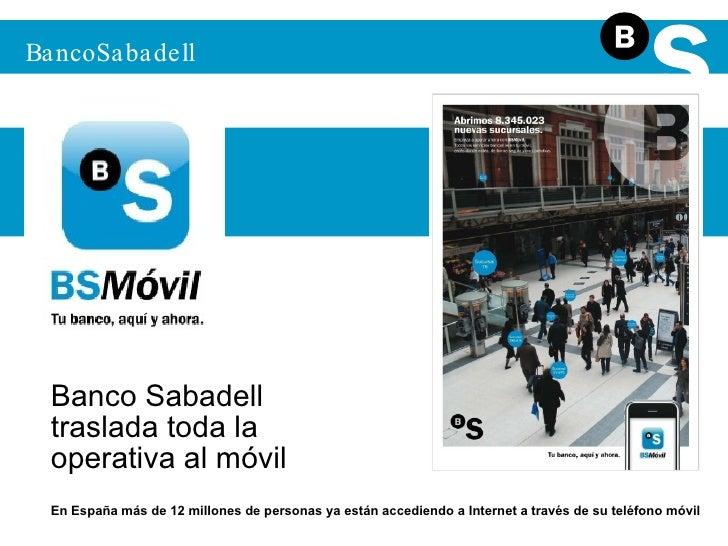 BS Móvil BancoSabadell Banco Sabadell  traslada toda la  operativa al móvil En España más de 12 millones de personas ya es...