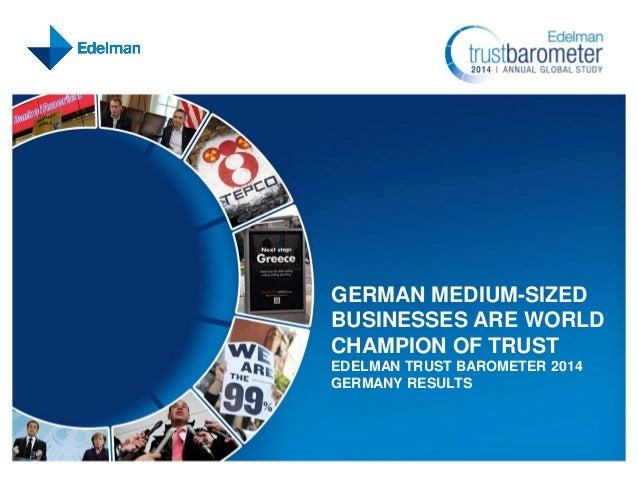 GERMAN MEDIUM-SIZED BUSINESSES ARE WORLD CHAMPION OF TRUST EDELMAN TRUST BAROMETER 2014 GERMANY RESULTS