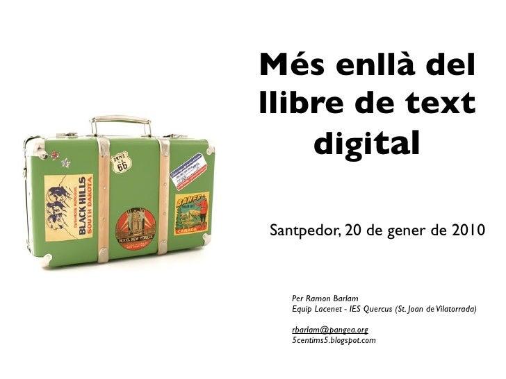 Més enllà del llibre de text     digital  Santpedor, 20 de gener de 2010      Per Ramon Barlam    Equip Lacenet - IES Quer...