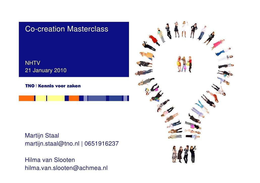 Co-creation Masterclass    NHTV 21 January 2010     Martijn Staal martijn.staal@tno.nl | 0651916237  Hilma van Slooten hil...