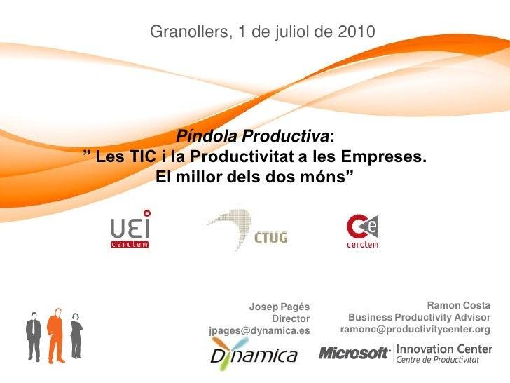 """Granollers, 1 de juliol de 2010                  Píndola Productiva: """" Les TIC i la Productivitat a les Empreses.         ..."""