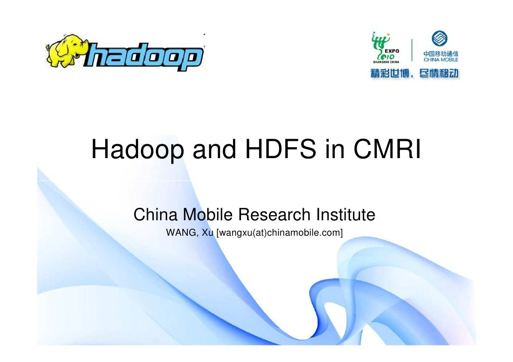 Hadoop and HDFS in CMRI    China Mobile Research Institute       WANG, Xu [wangxu(at)chinamobile.com]
