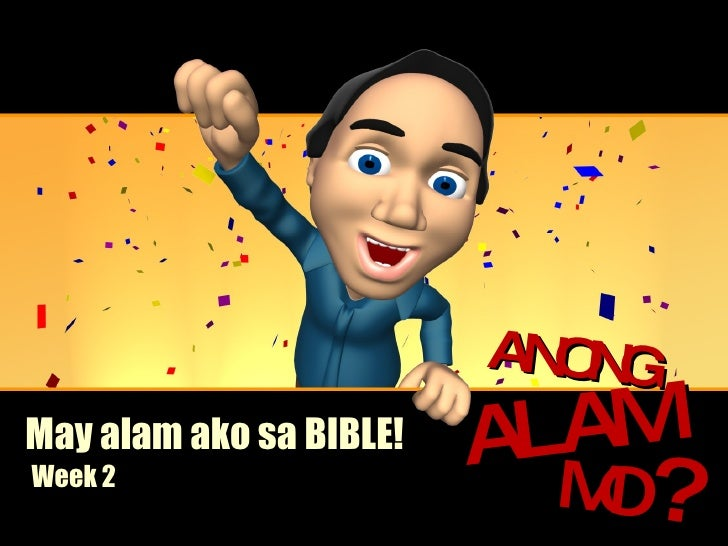 May alam ako sa BIBLE! Week 2 ALAM MO ? ANONG