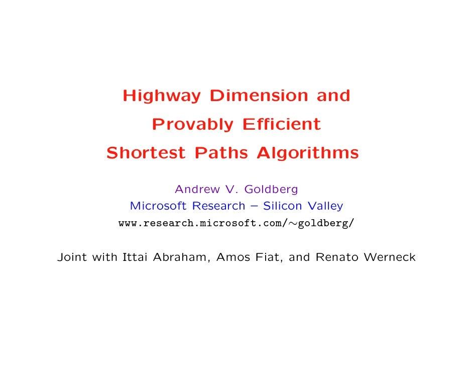 Highway Dimension and               Provably Efficient        Shortest Paths Algorithms                    Andrew V. Goldber...