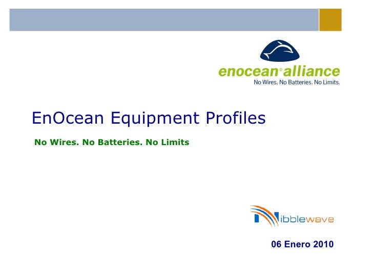 EnOcean Equipment Profiles No Wires. No Batteries. No Limits 06 Enero 2010