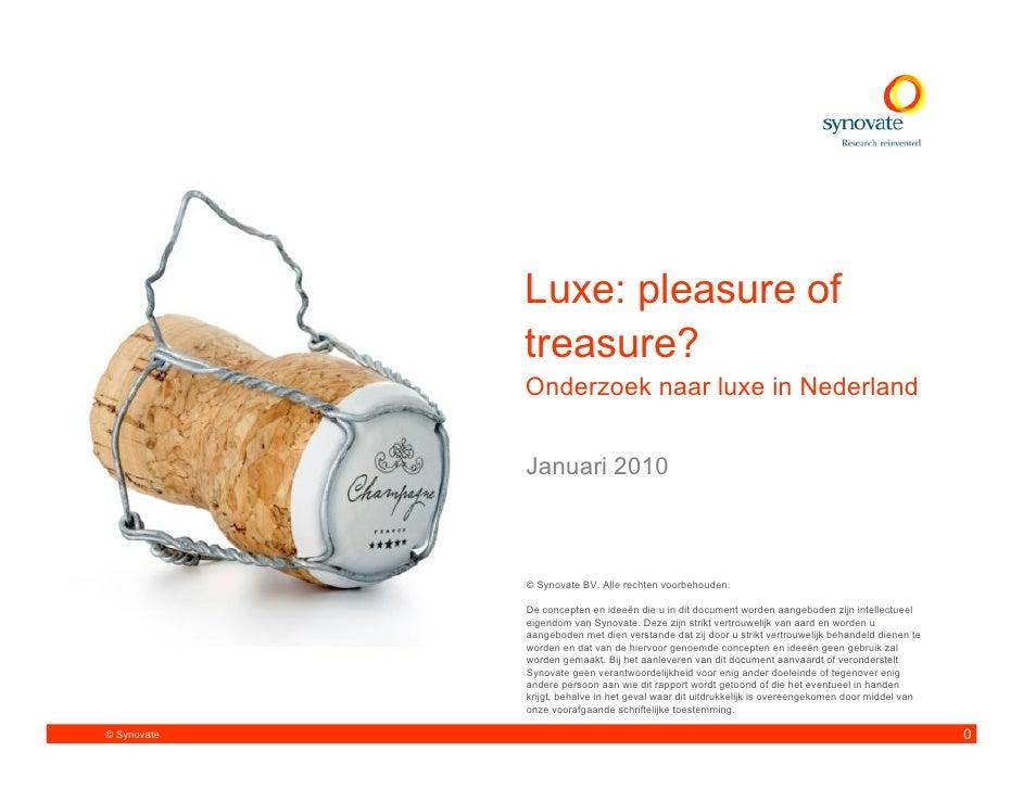 Luxe: pleasure of              treasure?              Onderzoek naar luxe in Nederland                Januari 2010        ...