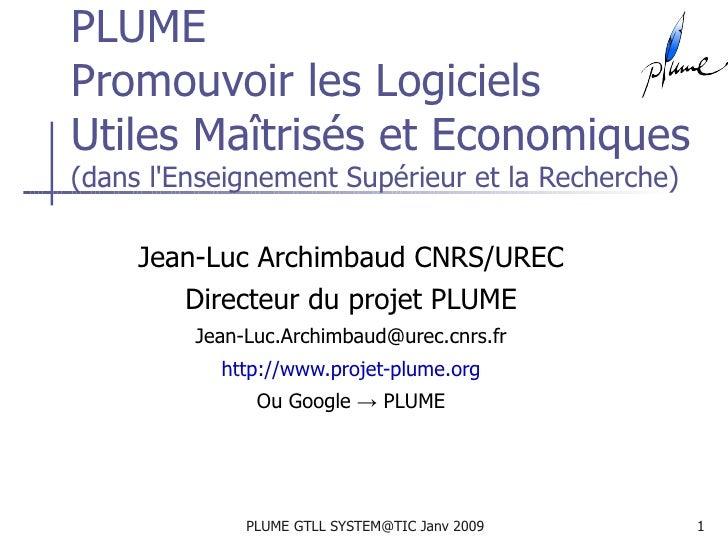 PLUME Promouvoir les Logiciels Utiles Maîtrisés et Economiques (dans l'Enseignement Supérieur et la Recherche) Jean-Luc Ar...