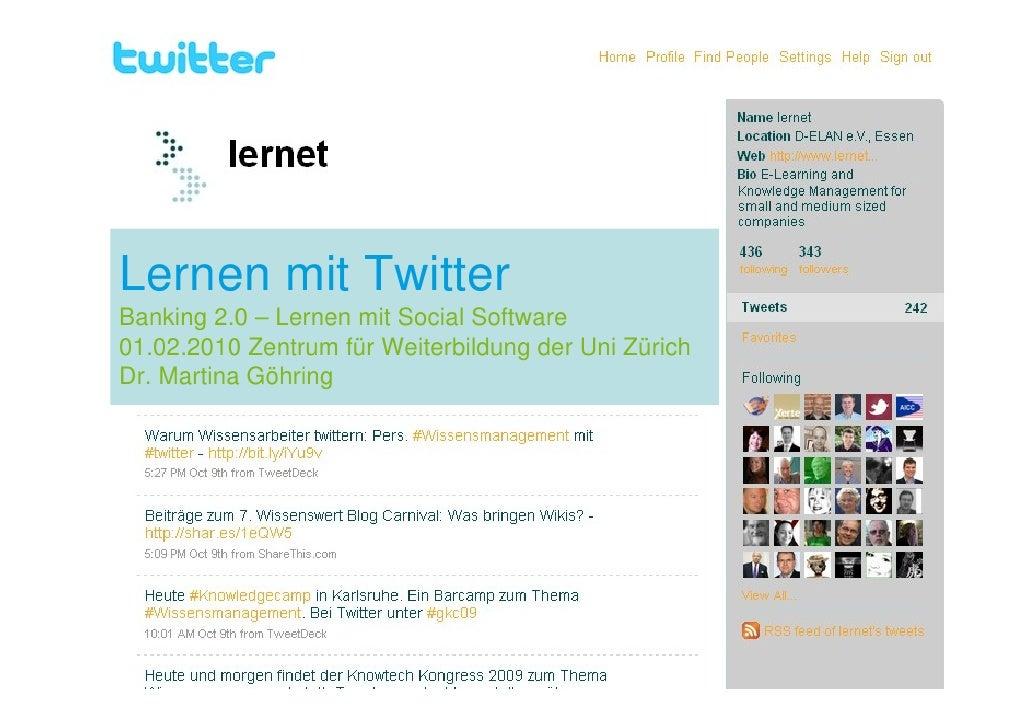 Lernen mit Twitter Banking 2.0 – Lernen mit Social Software 01.02.2010 Zentrum für Weiterbildung der Uni Zürich Dr. Martin...