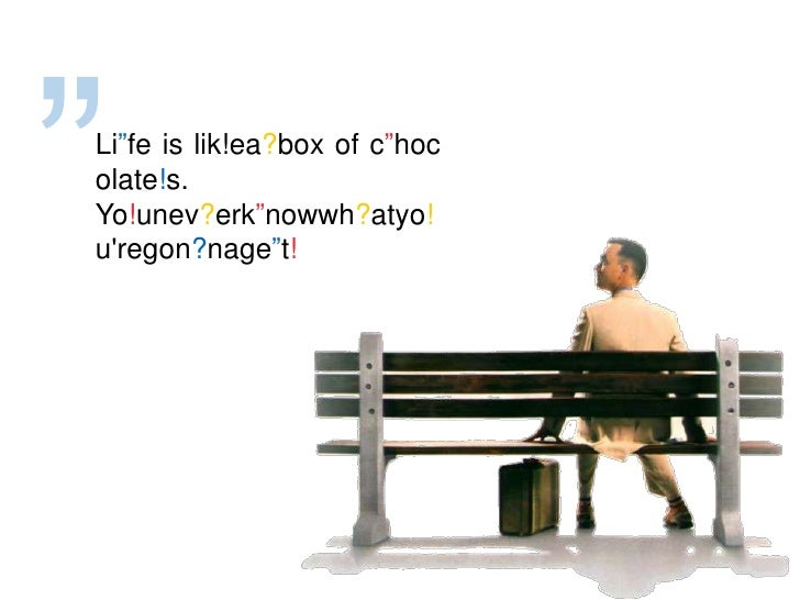 """<br />Li""fe is lik!ea?box of c""hocolate!s. Yo!unev?erk""nowwh?atyo!u&apos;regon?nage""t!<br />"