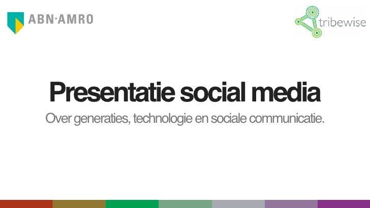 Presentatie social media Over generaties, technologie en sociale communicatie.