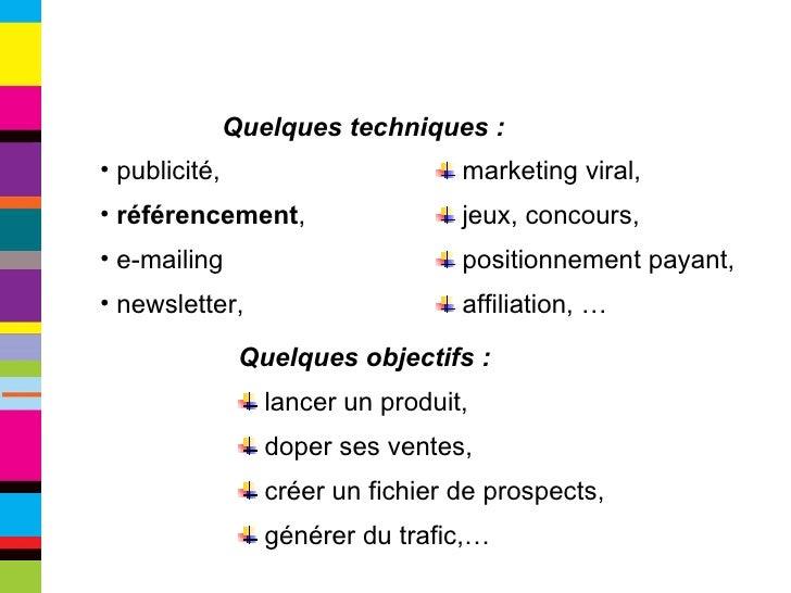 <ul><li>publicité, </li></ul><ul><li>référencement , </li></ul><ul><li>e-mailing </li></ul><ul><li>newsletter, </li></ul><...