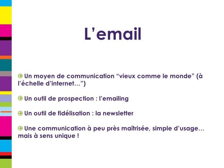 """L'email <ul><li>Un moyen de communication """"vieux comme le monde"""" (à l'échelle d'internet…"""") </li></ul><ul><li>Un outil de ..."""