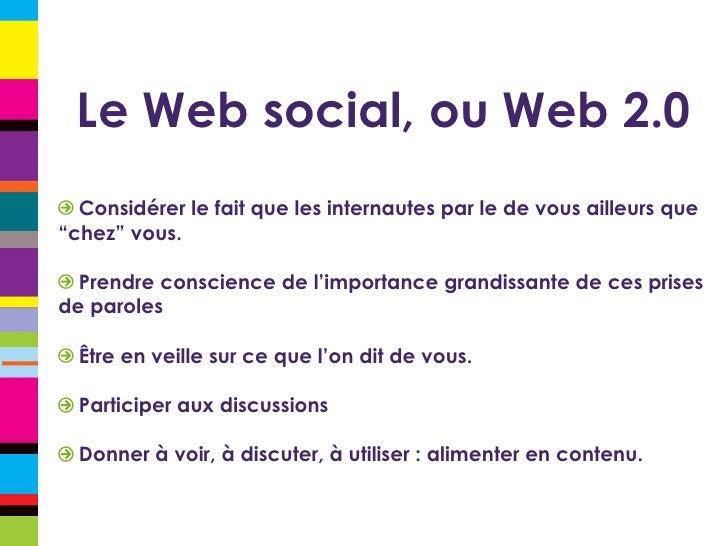 """Le Web social, ou Web 2.0 <ul><li>Considérer le fait que les internautes par le de vous ailleurs que """"chez"""" vous. </li></u..."""