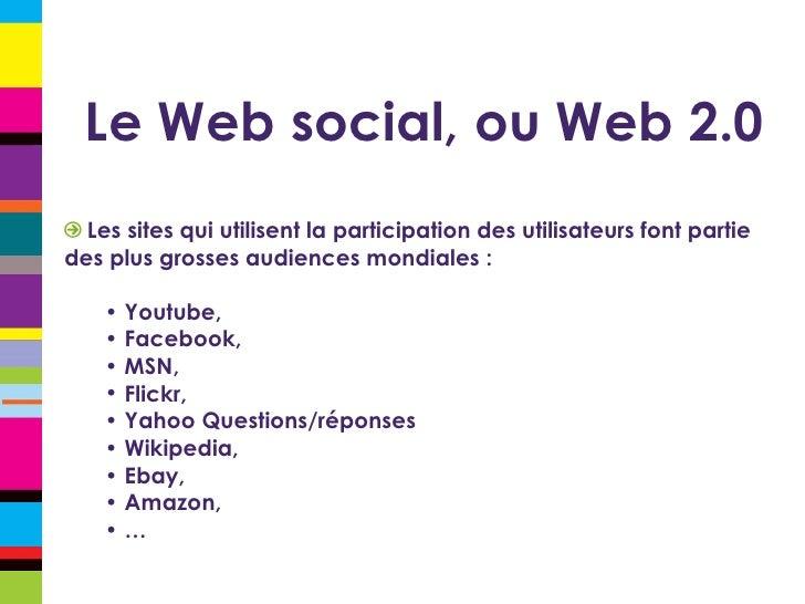 <ul><li>Les sites qui utilisent la participation des utilisateurs font partie des plus grosses audiences mondiales : </li>...