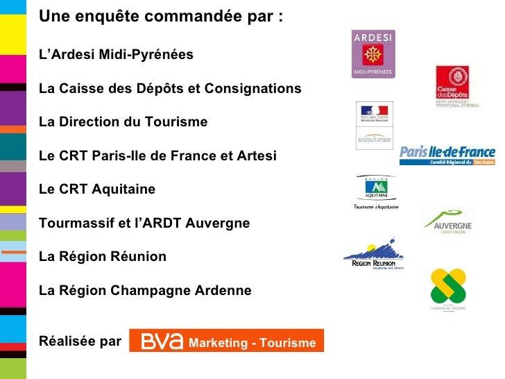 Une enquête commandée par : L'Ardesi Midi-Pyrénées La Caisse des Dépôts et Consignations La Direction du Tourisme Le CRT P...