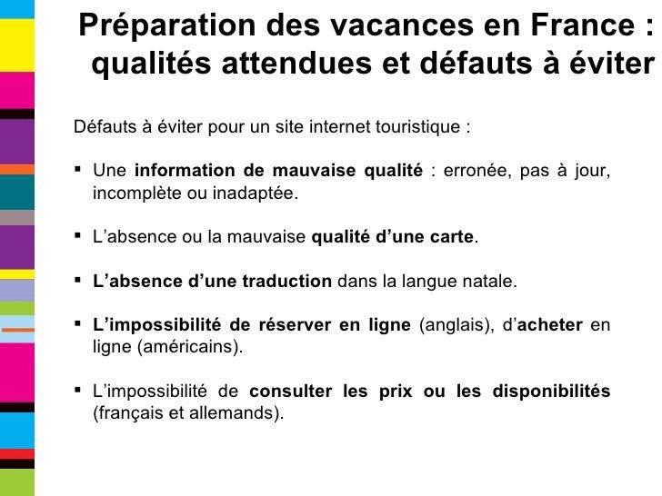 <ul><li>Défauts à éviter pour un site internet touristique : </li></ul><ul><li>Une  information de mauvaise qualité  : err...