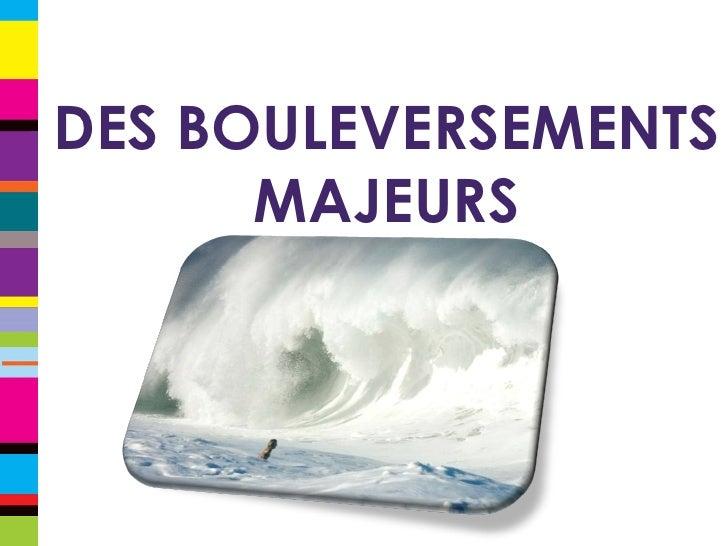 DES BOULEVERSEMENTS MAJEURS