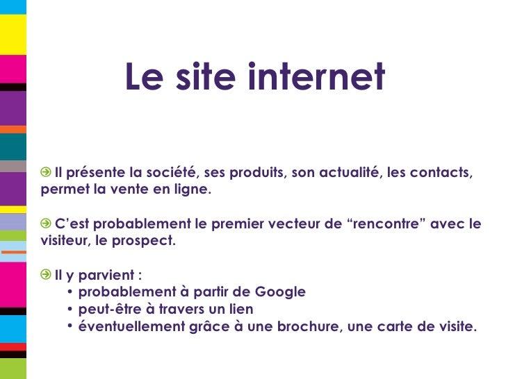 Le site internet <ul><li>Il présente la société, ses produits, son actualité, les contacts, permet la vente en ligne. </li...