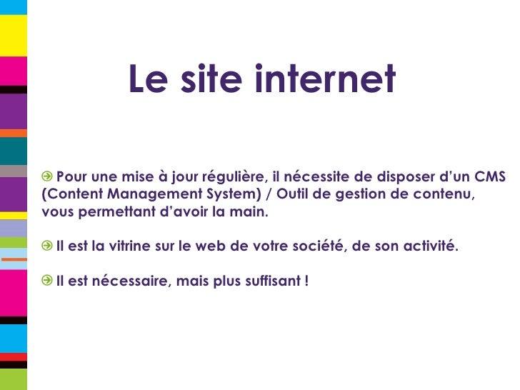 Le site internet <ul><li>Pour une mise à jour régulière, il nécessite de disposer d'un CMS (Content Management System) / O...