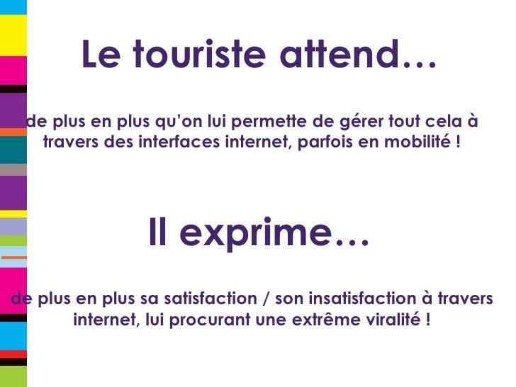 Le touriste attend… de plus en plus qu'on lui permette de gérer tout cela à travers des interfaces internet, parfois en mo...