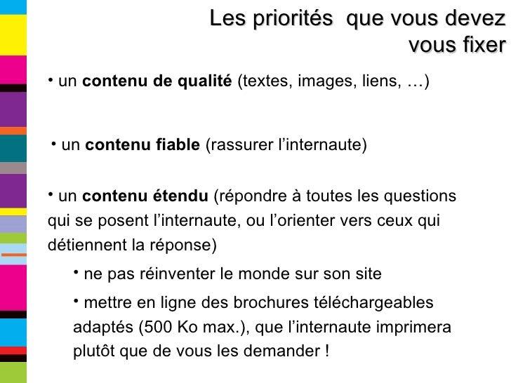 Les priorités  que vous devez vous fixer <ul><li>un  contenu de qualité  (textes, images, liens, …) </li></ul><ul><li>un  ...