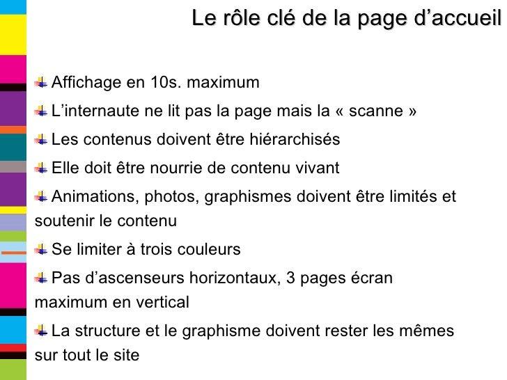 Le rôle clé de la page d'accueil <ul><li>Affichage en 10s. maximum </li></ul><ul><li>L'internaute ne lit pas la page mais ...