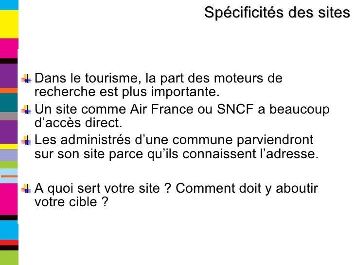 <ul><li>Dans le tourisme, la part des moteurs de recherche est plus importante. </li></ul><ul><li>Un site comme Air France...