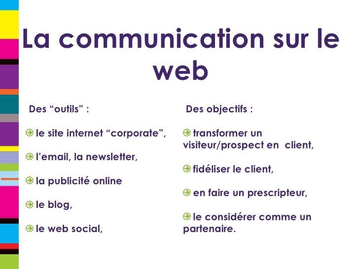 "La communication sur le web <ul><li>Des ""outils"" : </li></ul><ul><li>le site internet ""corporate"", </li></ul><ul><li>l'ema..."