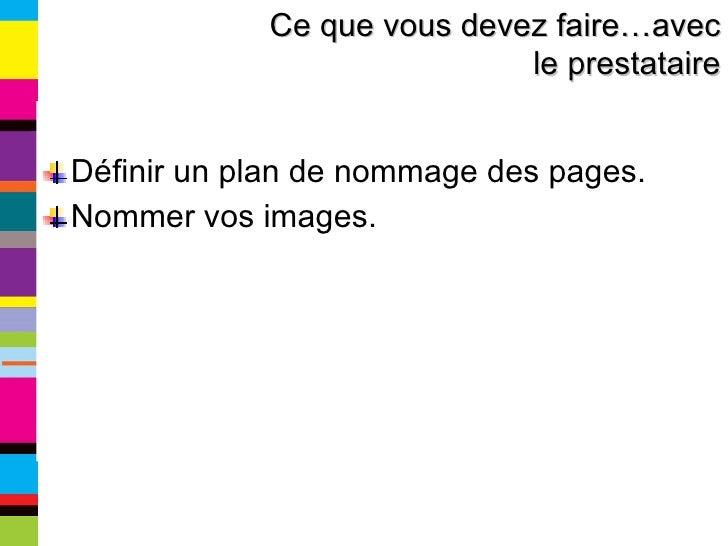 <ul><li>Définir un plan de nommage des pages. </li></ul><ul><li>Nommer vos images. </li></ul>Ce que vous devez faire…avec ...