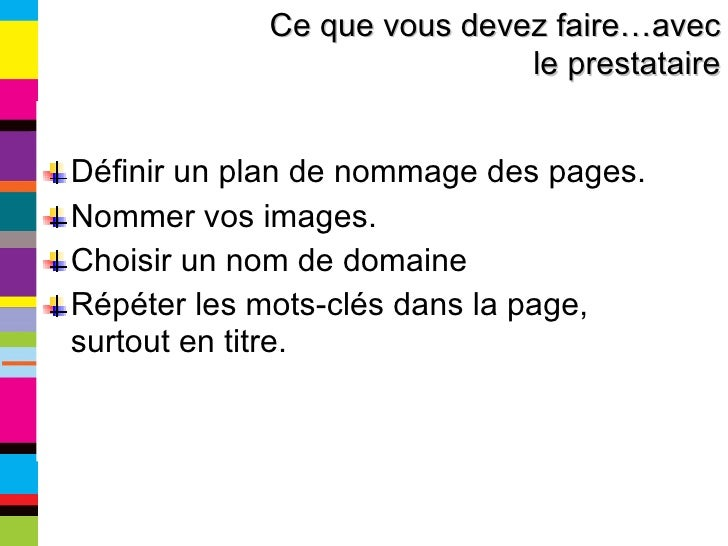 <ul><li>Définir un plan de nommage des pages. </li></ul><ul><li>Nommer vos images. </li></ul><ul><li>Choisir un nom de dom...