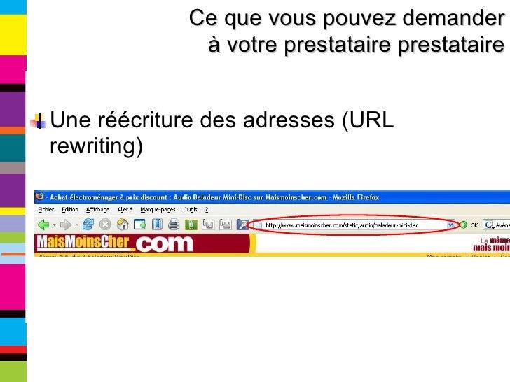 <ul><li>Une réécriture des adresses (URL rewriting) </li></ul>Ce que vous pouvez demander à votre prestataire prestataire