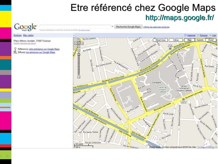 Etre référencé chez Google Maps http://maps.google.fr/