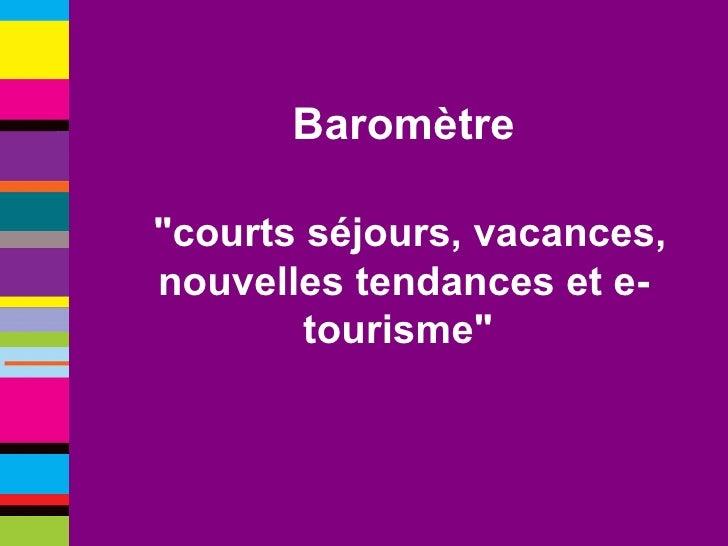 """Baromètre """"courts   séjours,   vacances,   nouvelles   tendances   et   e-tourisme"""""""
