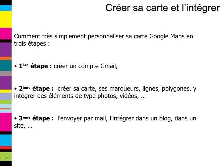 Créer sa carte et l'intégrer <ul><li>Comment très simplement personnaliser sa carte Google Maps en trois étapes : </li></u...