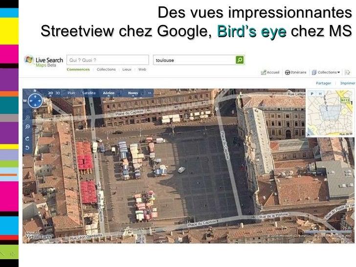 Des vues impressionnantes Streetview chez Google,  Bird's eye  chez MS
