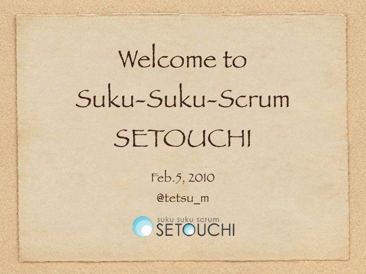 Welcome to Suku-Suku-Scrum   SETOUCHI      Feb.5, 2010      @tetsu_m