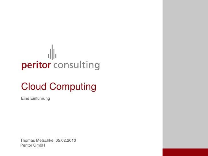 Thomas Metschke, 05.02.2010<br />Peritor GmbH<br />Cloud Computing<br />EineEinführung<br />