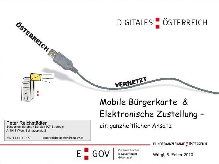 Mobile Bürgerkarte  & Elektronische Zustellung – ein ganzheitlicher Ansatz Peter Reichstädter Bundeskanzleramt  / Bereich ...