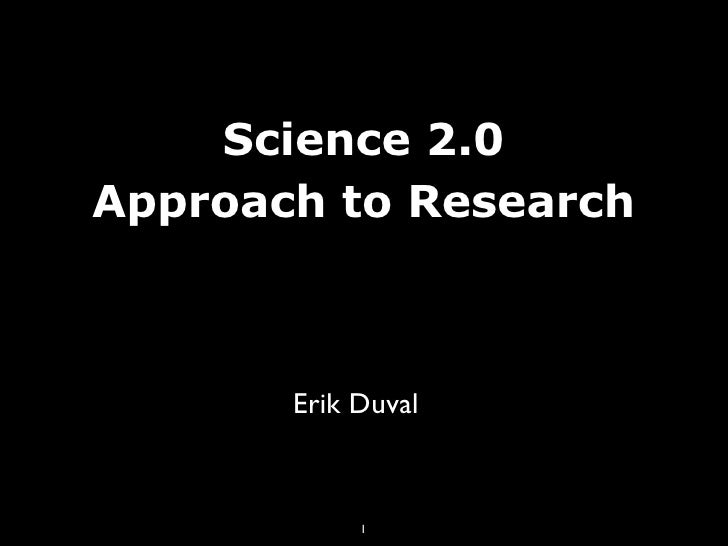 Science 2.0 Approach to Research           Erik Duval                1
