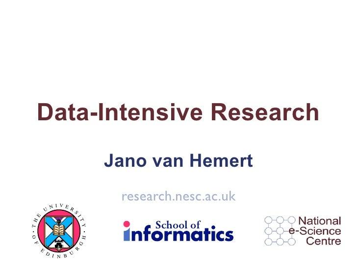 Data-Intensive Research                            Jano van Hemert                             research.nesc.ac.uk        ...