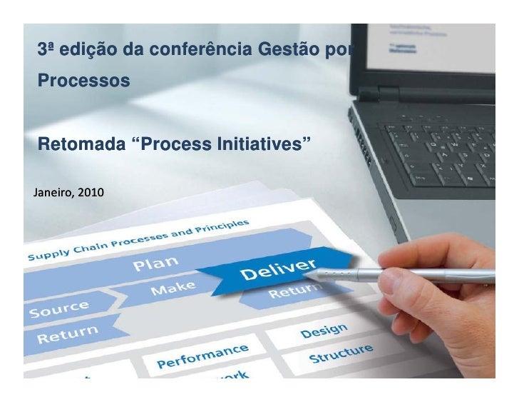 """3ª edição da conferência Gestão por Processos   Retomada """"Process Initiatives""""          """"Process  Janeiro, 2010"""