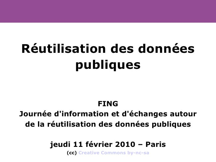 Réutilisation des données         publiques                        FING Journée d'information et d'échanges autour  de la ...
