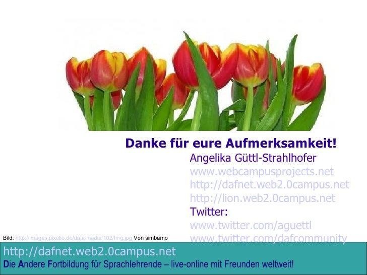 Danke für eure Aufmerksamkeit!  Angelika Güttl-Strahlhofer www.webcampusprojects.net http://dafnet.web2.0campus.net http:/...