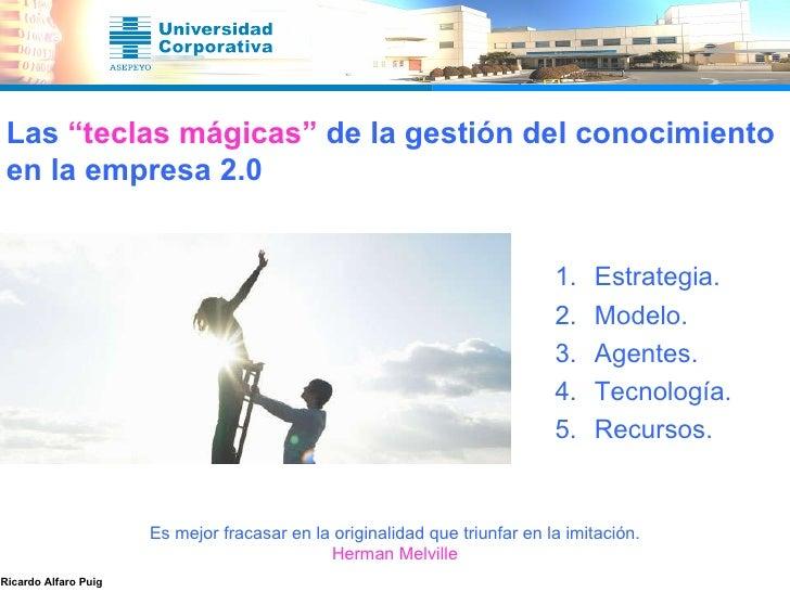 """Las  """"teclas mágicas""""  de la gestión del conocimiento en la empresa 2.0 <ul><ul><ul><ul><ul><li>Estrategia. </li></ul></ul..."""